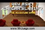 Juego Hey Ash Whatcha Playin The Adventure Game